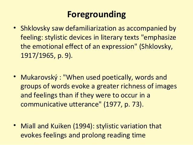 foregrounding in linguistics Has also been observed from the works of shakespeare that in foregrounding the  linguistic form, with the help of stylistic devices, gives it an additional meaning.