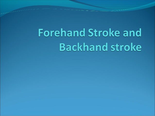 Forehand Stroke Hold the racquet with Eastern or Semi-western Grip Feet shoulder apart Lean your body Forward