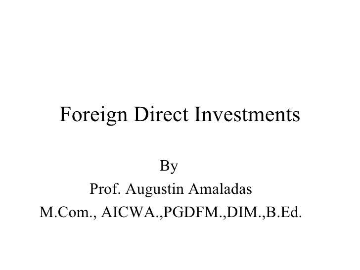 Foreign Direct Investments By  Prof. Augustin Amaladas M.Com., AICWA.,PGDFM.,DIM.,B.Ed.