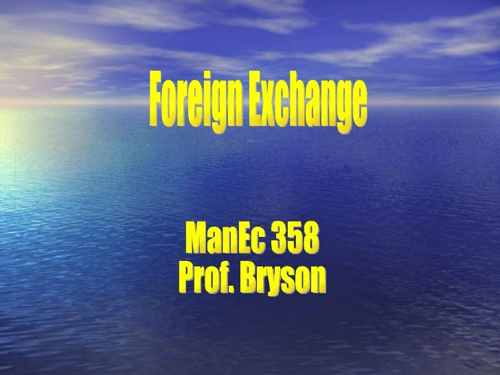 Foreign Exchange ManEc 358 Prof. Bryson