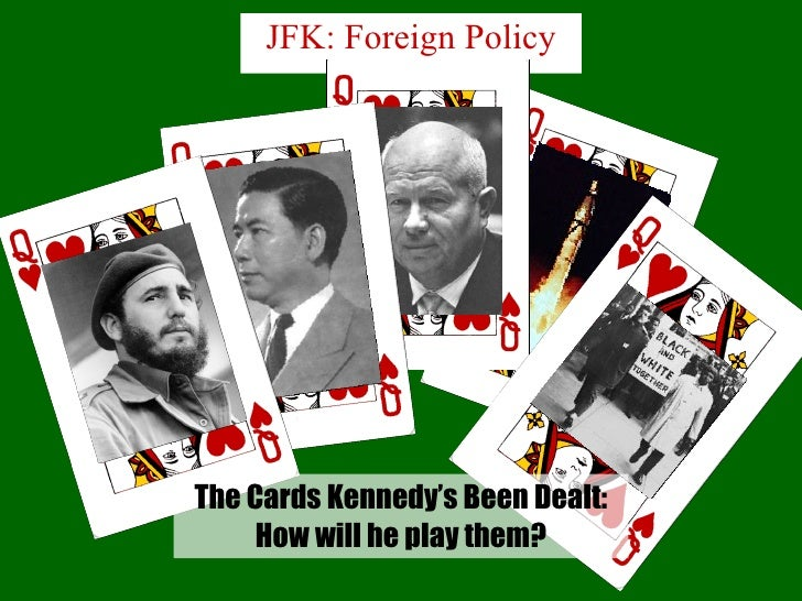 JFK: Foreign Policy The Cards Kennedy's Been Dealt: How will he play them?