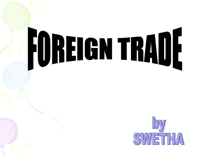 FOREIGN TRADE by SWETHA