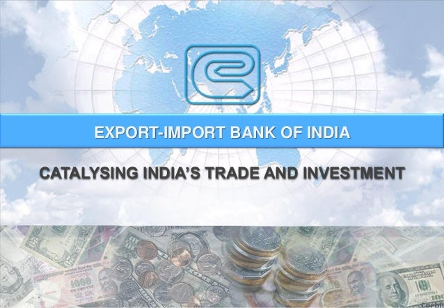 EXPORT-IMPORT BANK OF INDIACATALYSING INDIA'S TRADE AND INVESTMENT