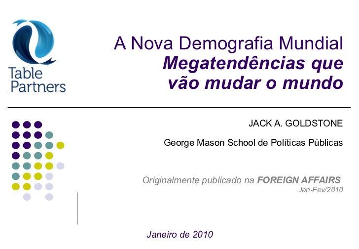 A Nova Demografia Mundial Megatendências que  vão mudar o mundo JACK A. GOLDSTONE George Mason School de Políticas Pública...