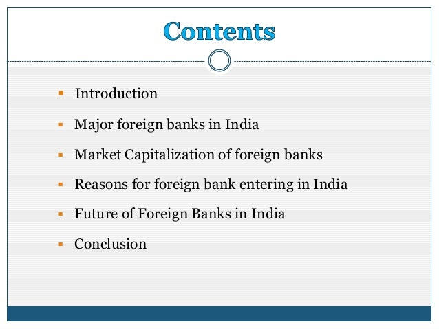 history of foreign banks in india A foreign branch bank is a type of foreign bank that is obligated to follow the  regulations of both the home and host countries because the foreign branch  banks'.