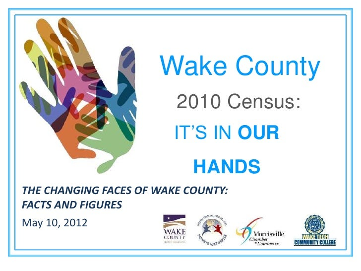 Wake County                         2010 Census:                         IT'S IN OUR                            HANDSTHE C...