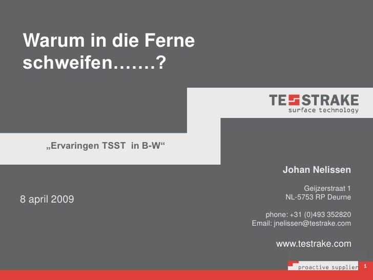 """Warum in die Ferne schweifen…….?         """"Ervaringen TSST in B-W""""                                           Johan Nelissen..."""