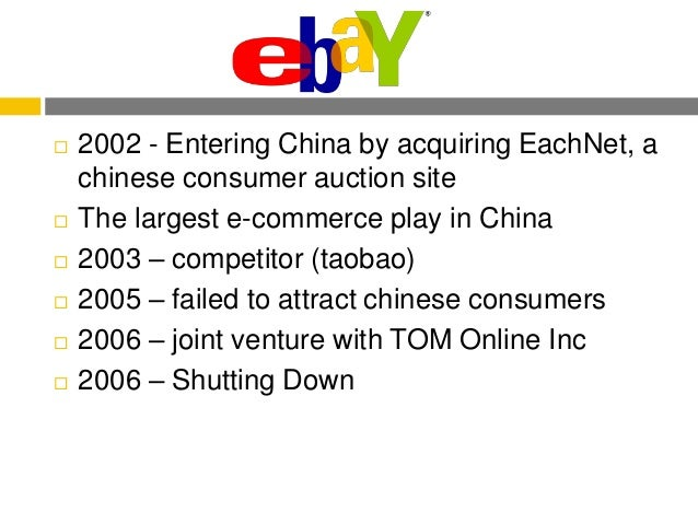 why ebay failed in china A report on ebay and taboo ebay v/s taboo critically evaluate ebay's chosen market entry strategies, into the chinese 'icc' market, determining the shortcomings of the strategies deployed during the case study period.