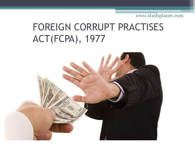 FOREIGN CORRUPT PRACTISES ACT(FCPA), 1977 www.studsplanet.com