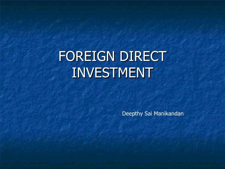 FOREIGN DIRECT INVESTMENT Deepthy Sai Manikandan