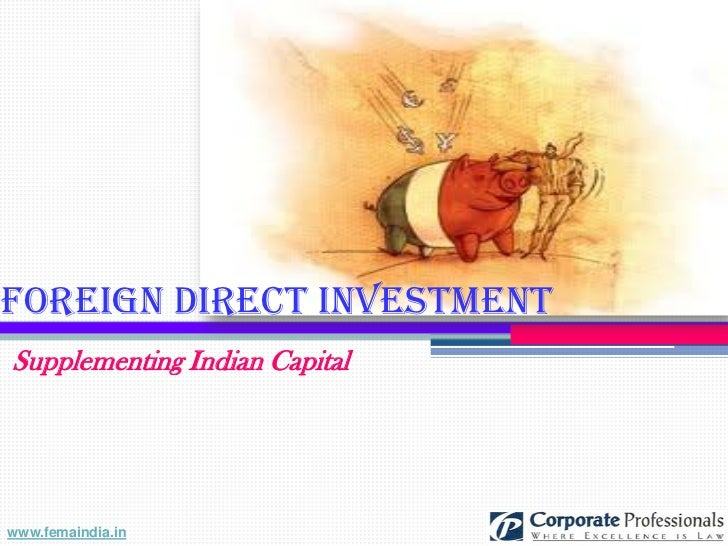 Foreign Direct InvestmentSupplementing Indian Capitalwww.femaindia.in