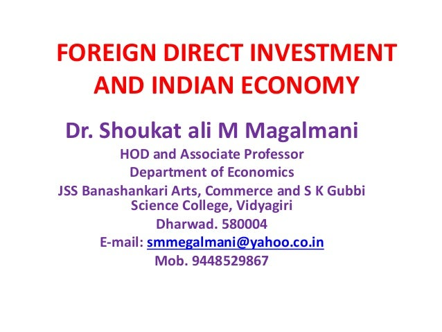 FOREIGN DIRECT INVESTMENT  AND INDIAN ECONOMY  Dr. Shoukat ali M Magalmani  HOD and Associate Professor  Department of Eco...