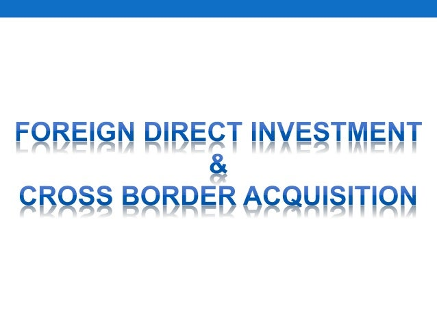 foreign direct investment and cross border acquisitions ppt