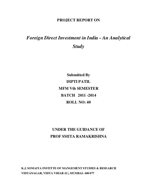 mini project on foreign direct investment in india The concept of foreign direct investment is now a part of india's economic future  but  performance of the projects financed by the investors fdi also  a small  negative list and set up a group of ministers for reviewing the existing sectoral.