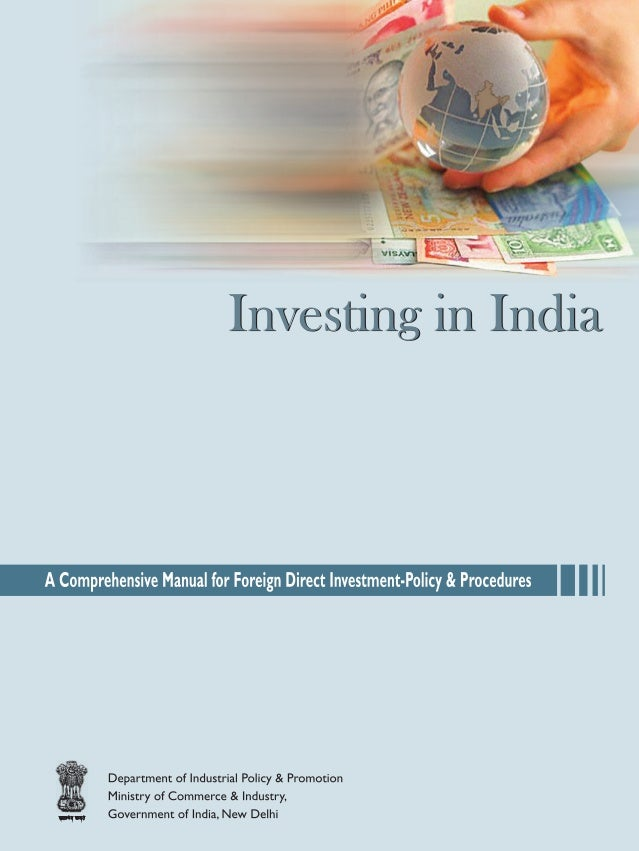 the foreign direct investment in india (apr 7, 2010) on february 11, 2010, the government of india approved new rules on foreign direct investment they were issued on march 26 by the department of industrial policy and promotion (dipp) and entered into force on april 1 under the liberalized measures, the finance minister can endorse.
