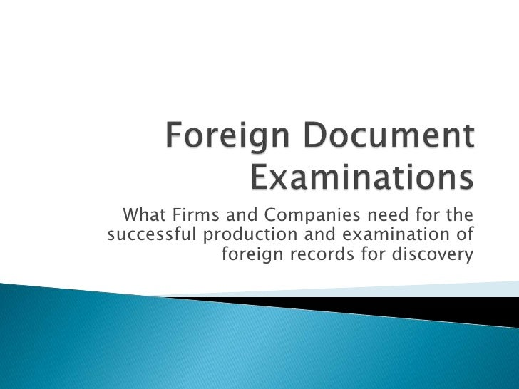 Foreign Document Examinations<br />What Firms and Companies need for the successful production and examination of foreign ...