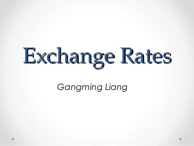 Exchange Rates   Gangming Liang