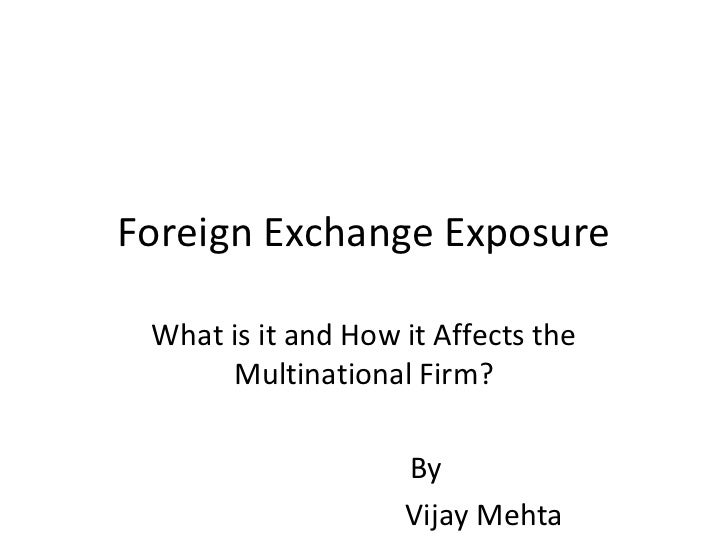 Foreign Exchange Exposure What is it and How it Affects the      Multinational Firm?                    By                ...