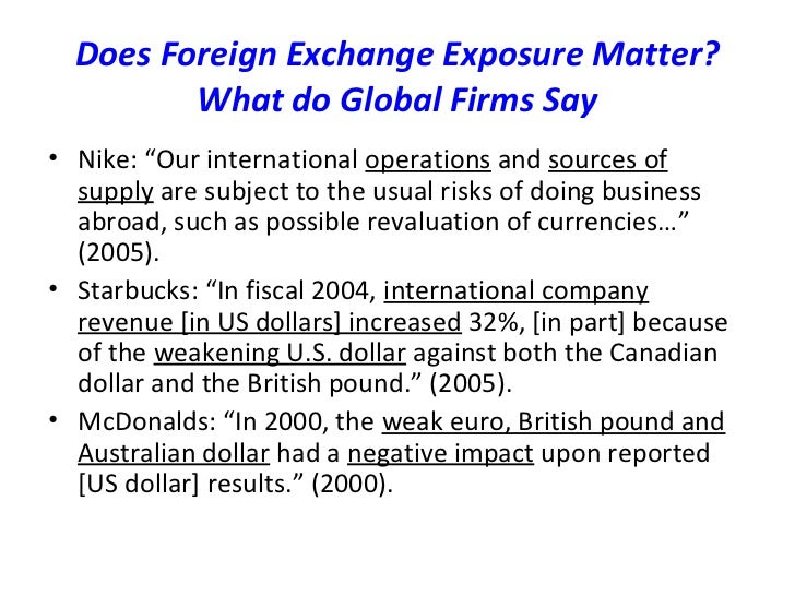 foreign exchange exposure In this paper we have investigated the extent of foreign exchange exposure at the firm level in 23 developed countries in order to address two questions first, is.