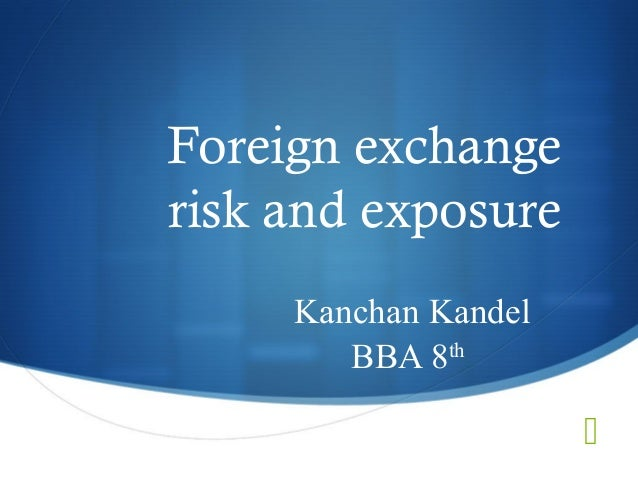  Foreign exchange risk and exposure Kanchan Kandel BBA 8th