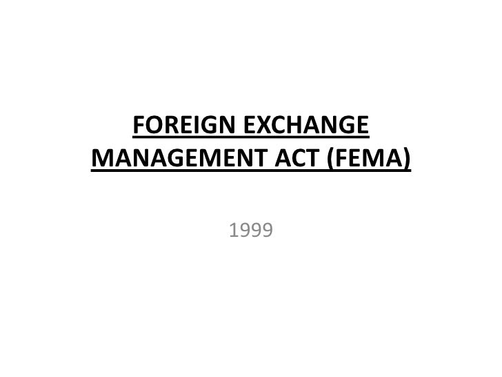 FOREIGN EXCHANGEMANAGEMENT ACT (FEMA)         1999
