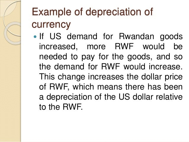 Example of depreciation of currency  If US demand for Rwandan goods increased, more RWF would be needed to pay for the go...