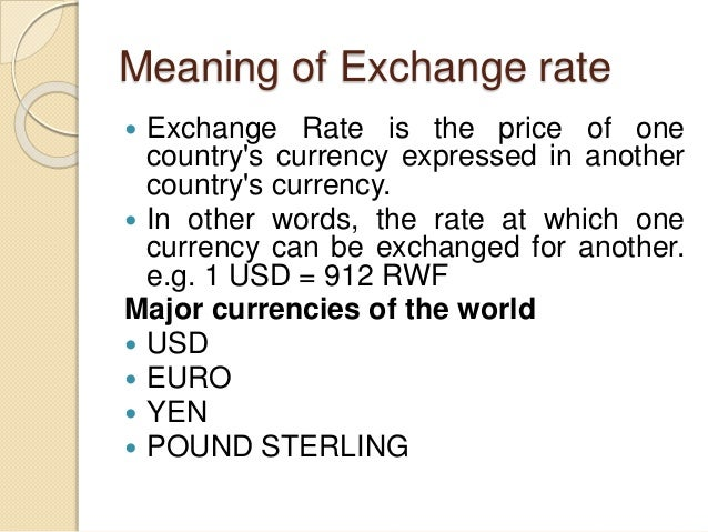 Meaning of Exchange rate  Exchange Rate is the price of one country's currency expressed in another country's currency. ...