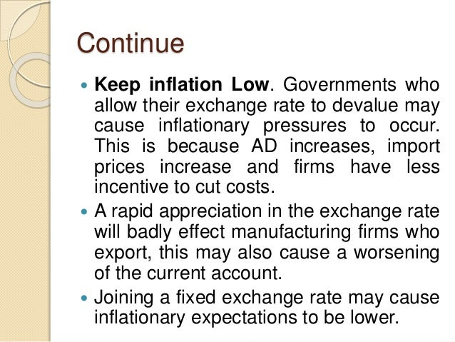 Continue  Keep inflation Low. Governments who allow their exchange rate to devalue may cause inflationary pressures to oc...