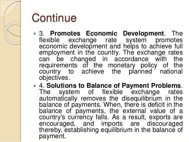 Continue  3. Promotes Economic Development. The flexible exchange rate system promotes economic development and helps to ...