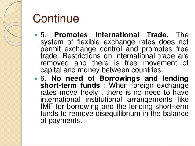 Continue  5. Promotes International Trade. The system of flexible exchange rates does not permit exchange control and pro...