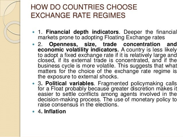 HOW DO COUNTRIES CHOOSE EXCHANGE RATE REGIMES  1. Financial depth indicators. Deeper the financial markets prone to adopt...