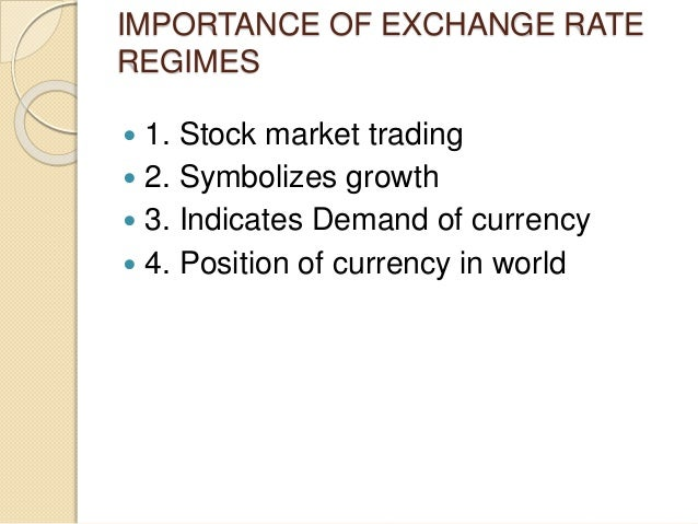 IMPORTANCE OF EXCHANGE RATE REGIMES  1. Stock market trading  2. Symbolizes growth  3. Indicates Demand of currency  4...