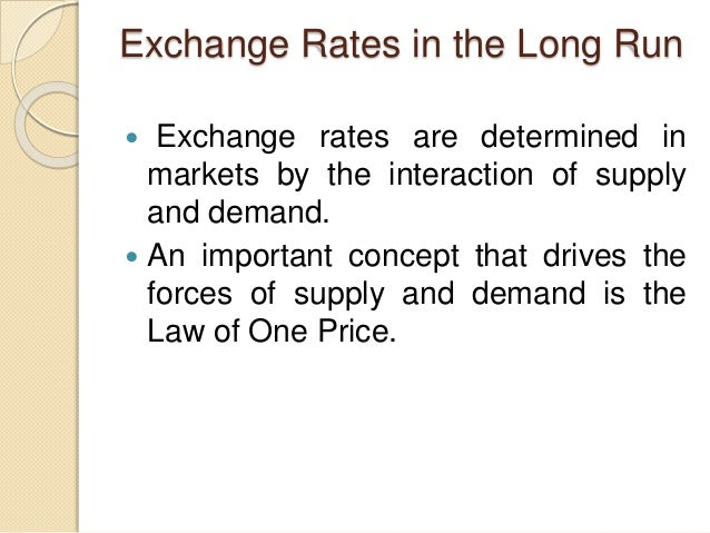 Exchange Rates in the Long Run  Exchange rates are determined in markets by the interaction of supply and demand.  An im...
