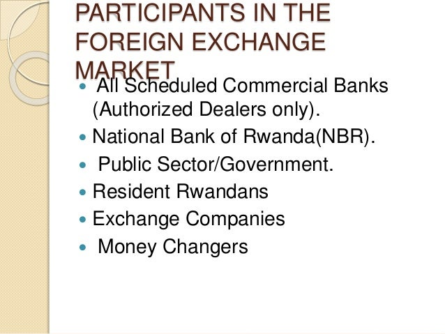 PARTICIPANTS IN THE FOREIGN EXCHANGE MARKET  All Scheduled Commercial Banks (Authorized Dealers only).  National Bank of...
