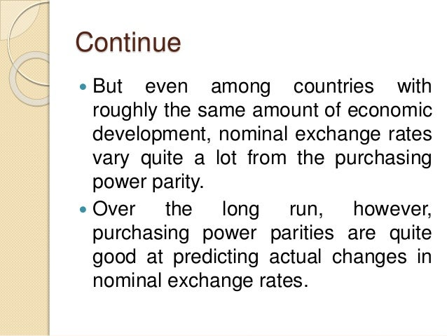 Continue  But even among countries with roughly the same amount of economic development, nominal exchange rates vary quit...