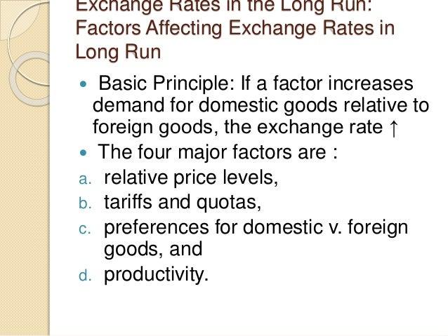 Exchange Rates in the Long Run: Factors Affecting Exchange Rates in Long Run  Basic Principle: If a factor increases dema...