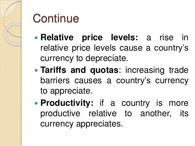 Continue  Relative price levels: a rise in relative price levels cause a country's currency to depreciate.  Tariffs and ...