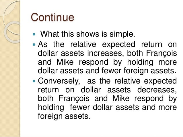 Continue  What this shows is simple.  As the relative expected return on dollar assets increases, both François and Mike...