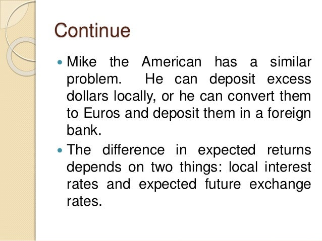 Continue  Mike the American has a similar problem. He can deposit excess dollars locally, or he can convert them to Euros...