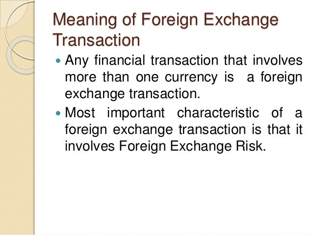 Meaning of Foreign Exchange Transaction  Any financial transaction that involves more than one currency is a foreign exch...