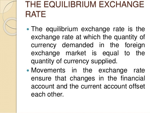 THE EQUILIBRIUM EXCHANGE RATE  The equilibrium exchange rate is the exchange rate at which the quantity of currency deman...