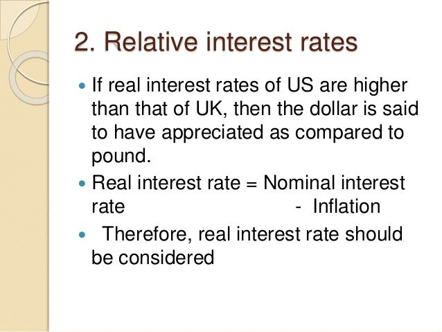 2. Relative interest rates  If real interest rates of US are higher than that of UK, then the dollar is said to have appr...