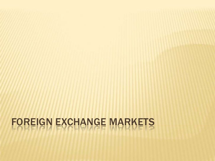 FOREIGN EXCHANGE MARKETS<br />