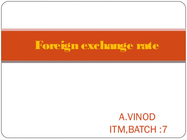 Foreign exchange rateA.VINODITM,BATCH :7