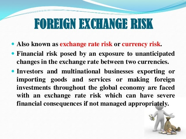 should multinational firms hedge foreign exchange rate risk As will be shown later, because firms cannot perfectly predict changes in exchange rates, the us firm may hedge, that is hedging foreign exchange rate risk.