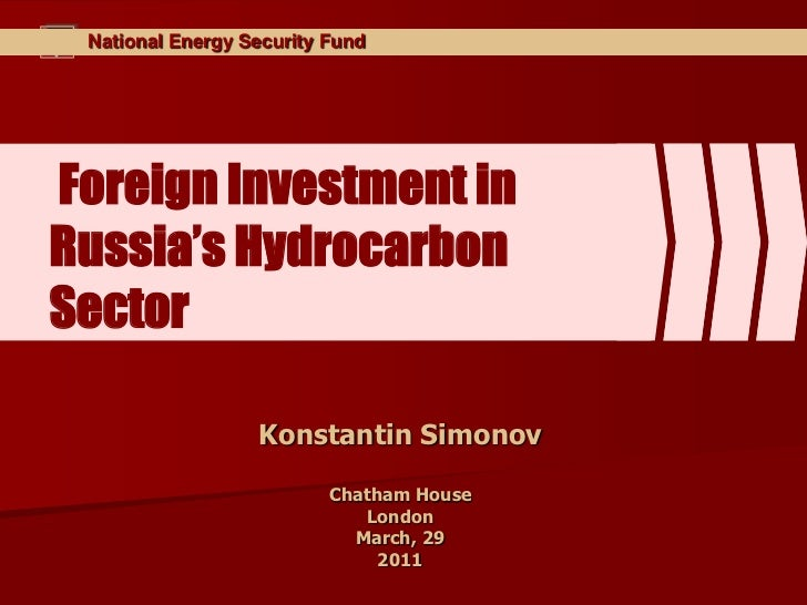 National Energy Security FundForeign Investment inRussia's HydrocarbonSector                  Konstantin Simonov          ...