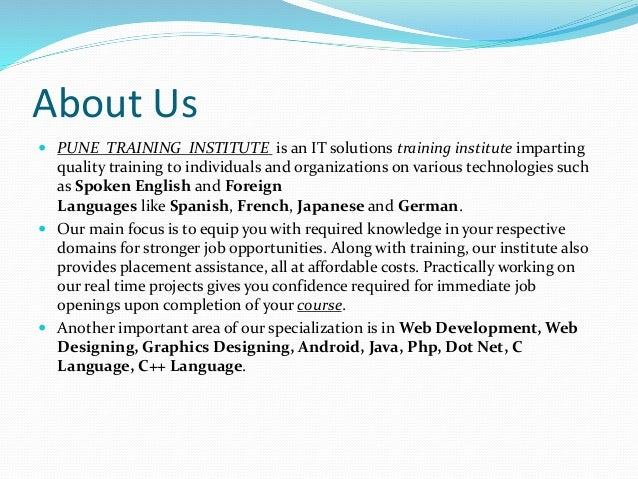 About Us  PUNE TRAINING INSTITUTE is an IT solutions training institute imparting quality training to individuals and org...