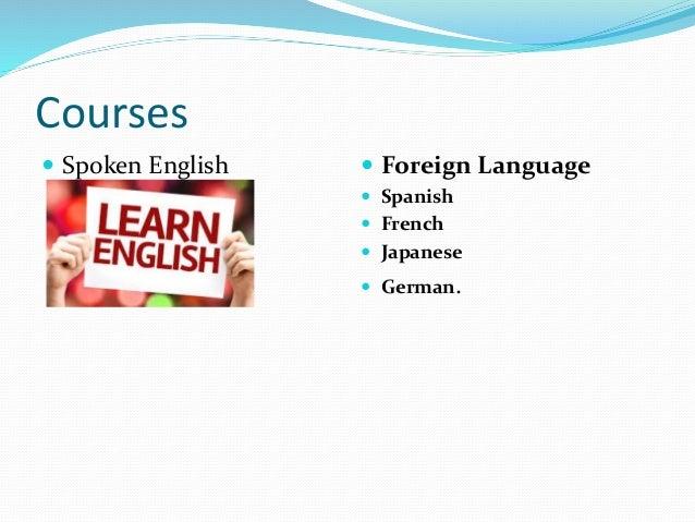 Courses  Spoken English  Foreign Language  Spanish  French  Japanese  German.