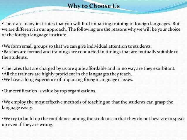 Why to Choose Us •There are many institutes that you will find imparting training in foreign languages. But we are differe...