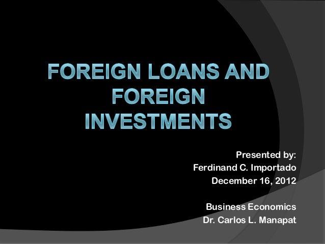 Presented by: Ferdinand C. Importado December 16, 2012 Business Economics Dr. Carlos L. Manapat